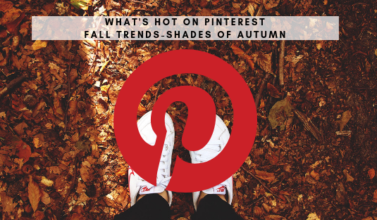 fall trends What's Hot On Pinterest Fall Trends – Shades Of Autumn hot on pinterest